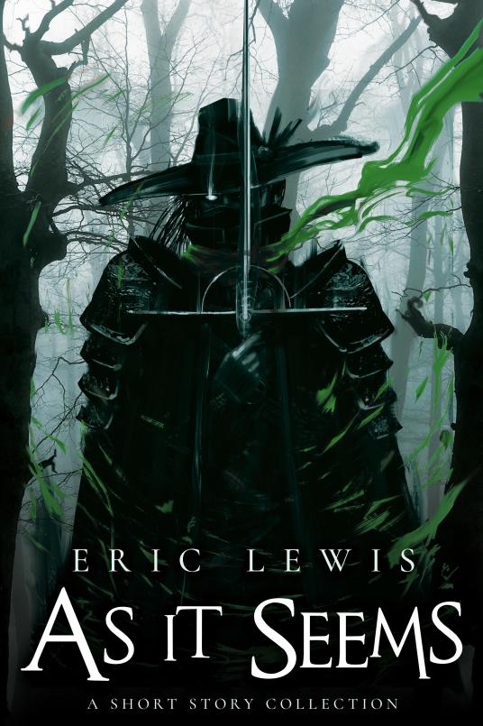 as it seems a short story collection eric lewis grimdark fantasy dark fantasy scifi the heron kings joe abercrombie mark lawrence peter mclean michael fletcher anna smith spark